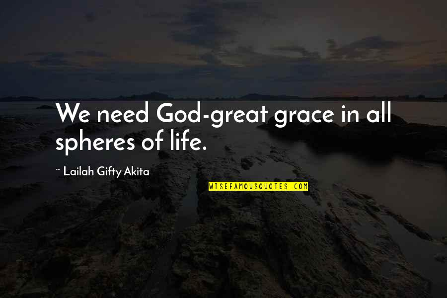 Mouthand Quotes By Lailah Gifty Akita: We need God-great grace in all spheres of