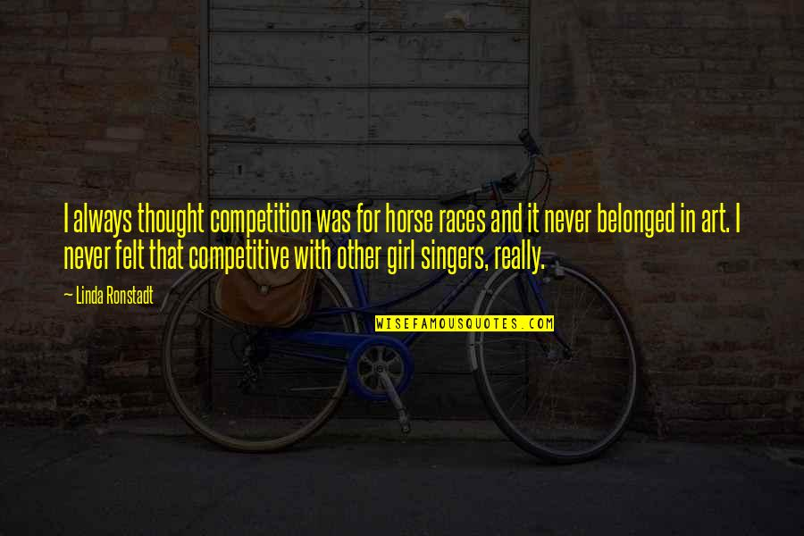 Mouthand Quotes By Linda Ronstadt: I always thought competition was for horse races