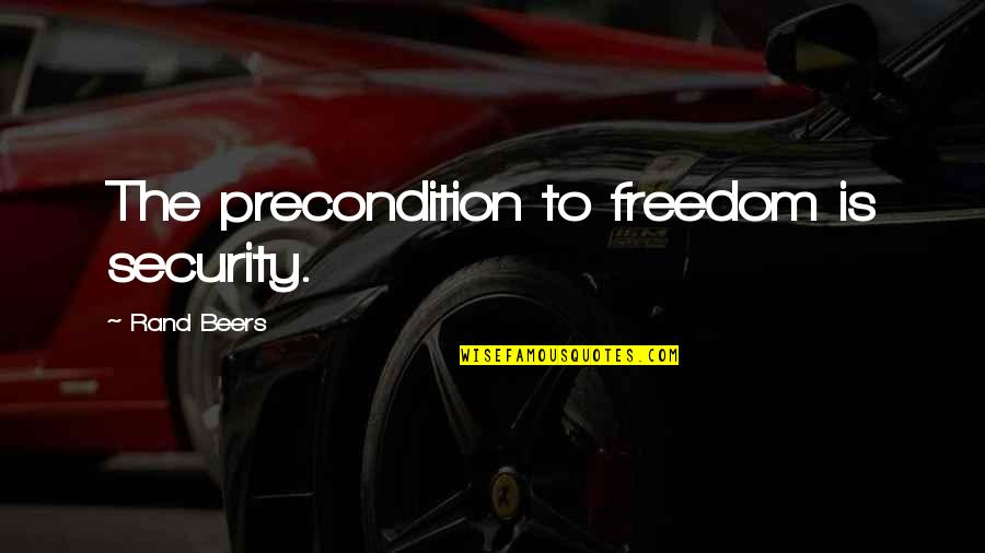 Mouthand Quotes By Rand Beers: The precondition to freedom is security.