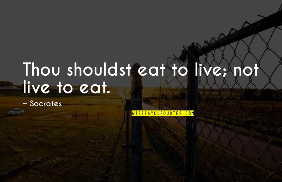 Mouthand Quotes By Socrates: Thou shouldst eat to live; not live to