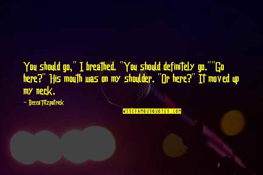 """Moved Up Quotes By Becca Fitzpatrick: You should go,"""" I breathed. """"You should definitely"""