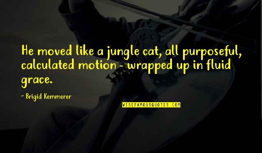 Moved Up Quotes By Brigid Kemmerer: He moved like a jungle cat, all purposeful,