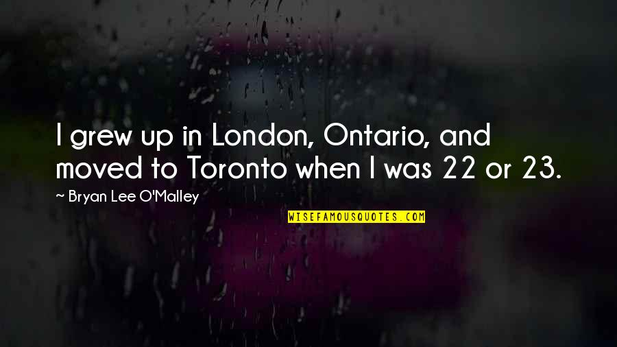 Moved Up Quotes By Bryan Lee O'Malley: I grew up in London, Ontario, and moved