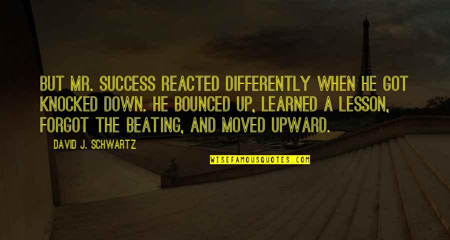 Moved Up Quotes By David J. Schwartz: But Mr. Success reacted differently when he got