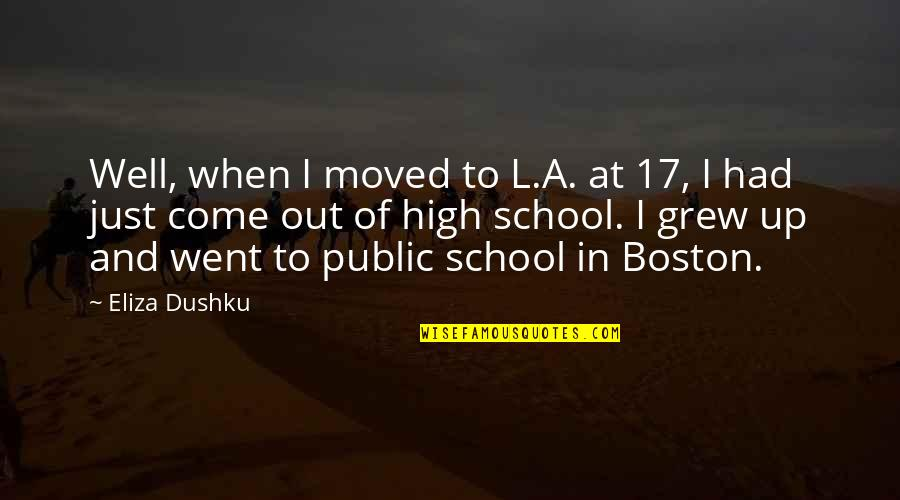 Moved Up Quotes By Eliza Dushku: Well, when I moved to L.A. at 17,