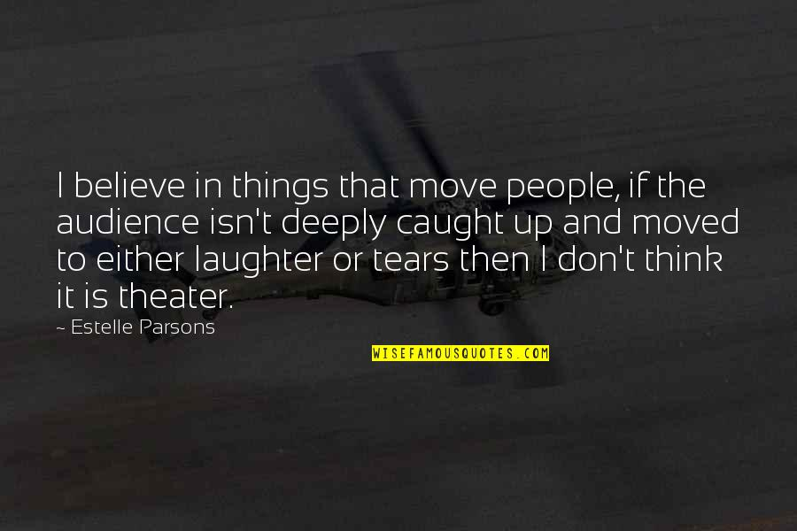 Moved Up Quotes By Estelle Parsons: I believe in things that move people, if