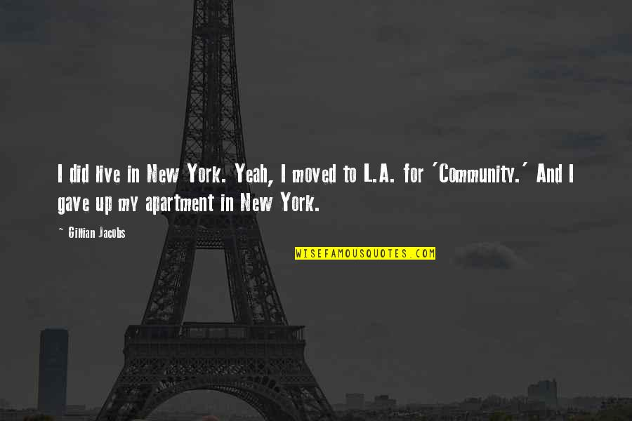 Moved Up Quotes By Gillian Jacobs: I did live in New York. Yeah, I