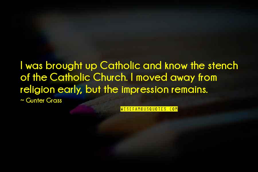Moved Up Quotes By Gunter Grass: I was brought up Catholic and know the