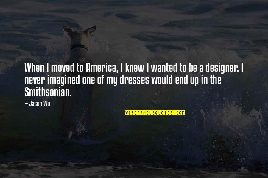 Moved Up Quotes By Jason Wu: When I moved to America, I knew I