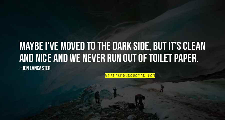 Moved Up Quotes By Jen Lancaster: Maybe I've moved to the dark side, but