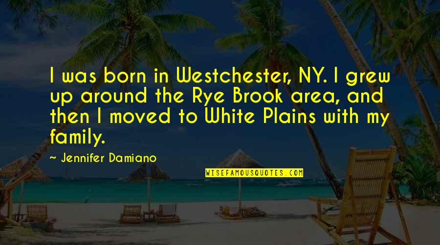 Moved Up Quotes By Jennifer Damiano: I was born in Westchester, NY. I grew