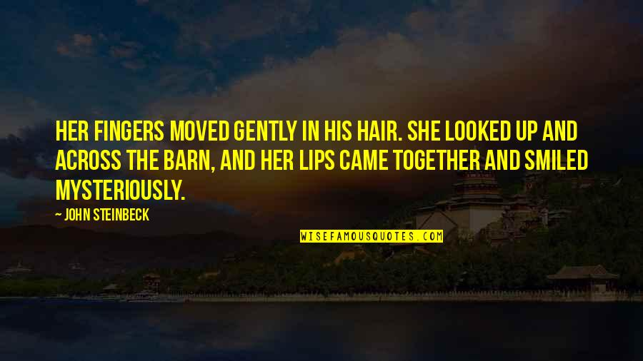 Moved Up Quotes By John Steinbeck: Her fingers moved gently in his hair. She