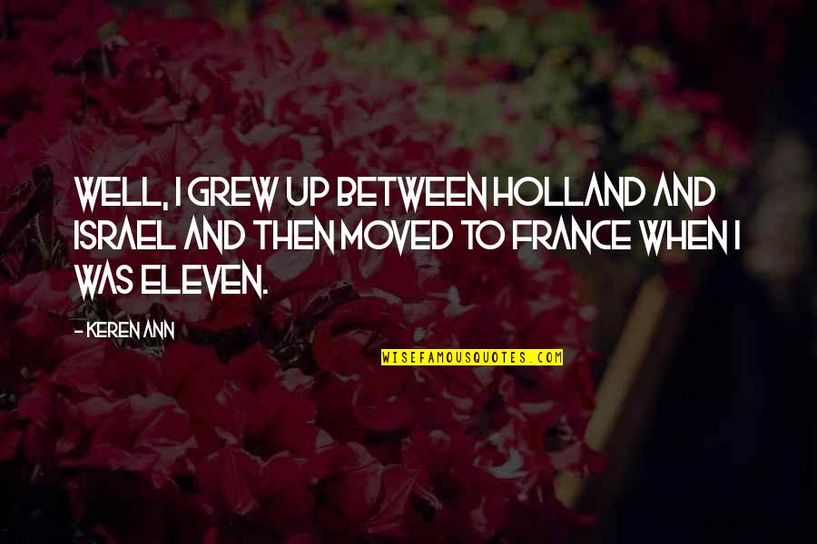 Moved Up Quotes By Keren Ann: Well, I grew up between Holland and Israel