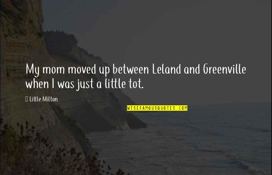 Moved Up Quotes By Little Milton: My mom moved up between Leland and Greenville