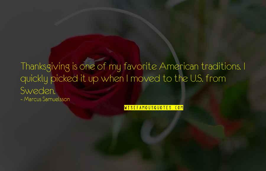Moved Up Quotes By Marcus Samuelsson: Thanksgiving is one of my favorite American traditions.