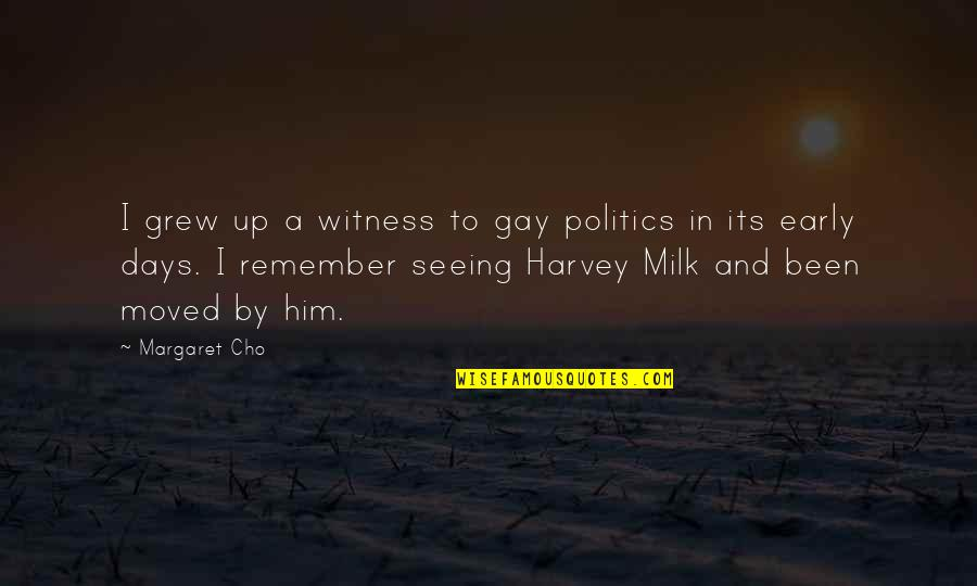 Moved Up Quotes By Margaret Cho: I grew up a witness to gay politics