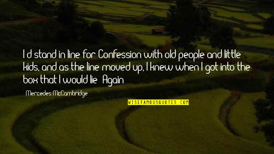 Moved Up Quotes By Mercedes McCambridge: I'd stand in line for Confession with old