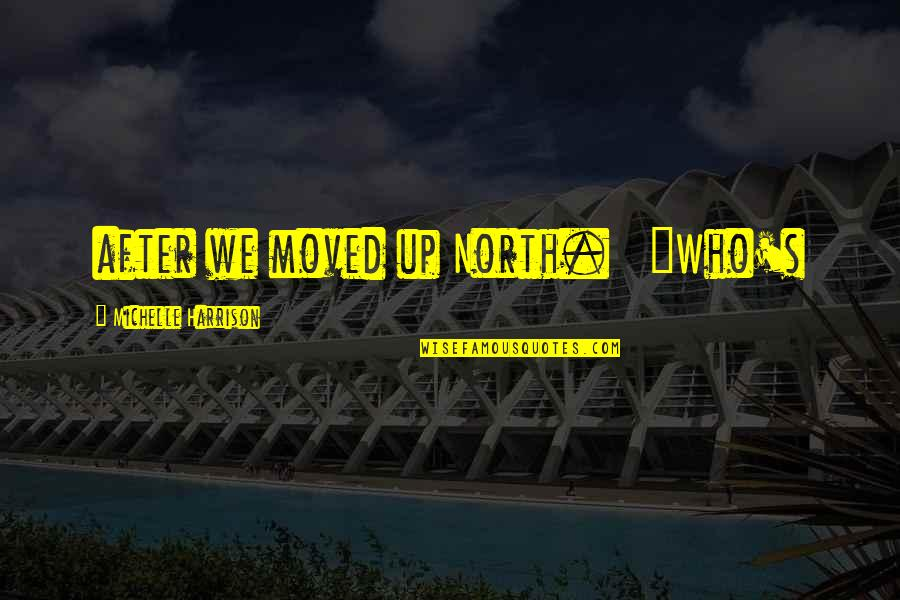 """Moved Up Quotes By Michelle Harrison: after we moved up North. """"Who's"""
