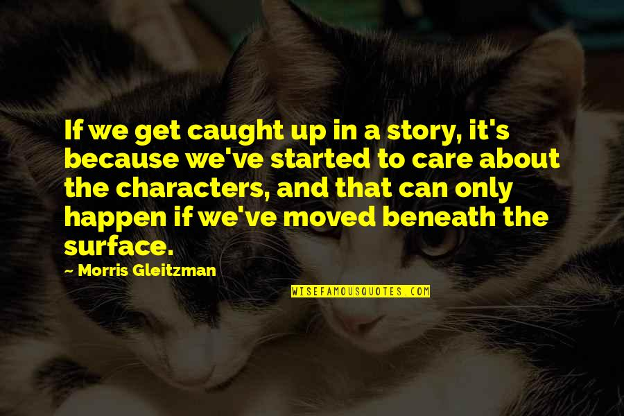 Moved Up Quotes By Morris Gleitzman: If we get caught up in a story,