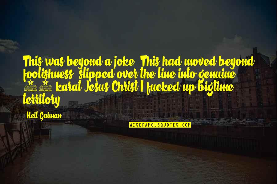 Moved Up Quotes By Neil Gaiman: This was beyond a joke. This had moved