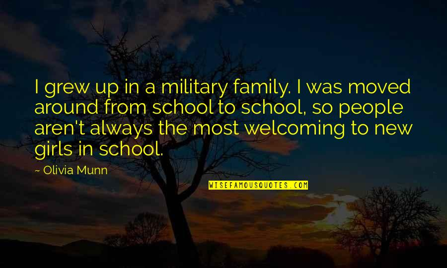 Moved Up Quotes By Olivia Munn: I grew up in a military family. I