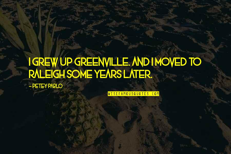 Moved Up Quotes By Petey Pablo: I grew up Greenville. And I moved to