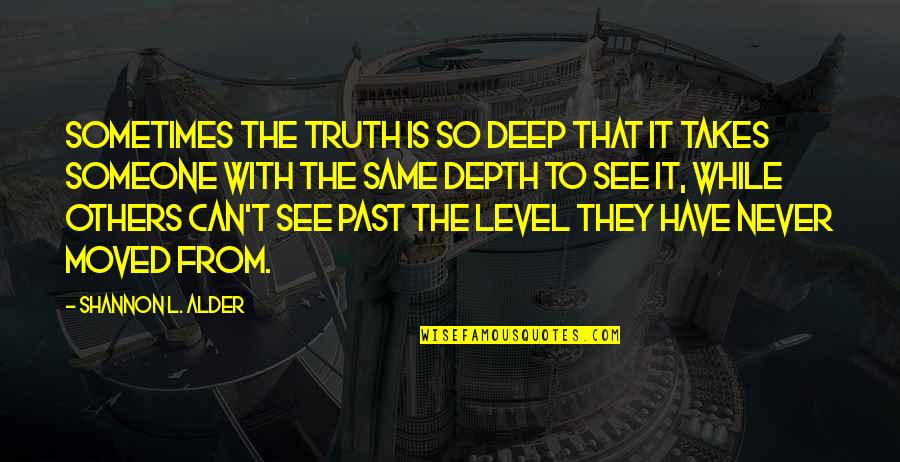 Moved Up Quotes By Shannon L. Alder: Sometimes the truth is so deep that it