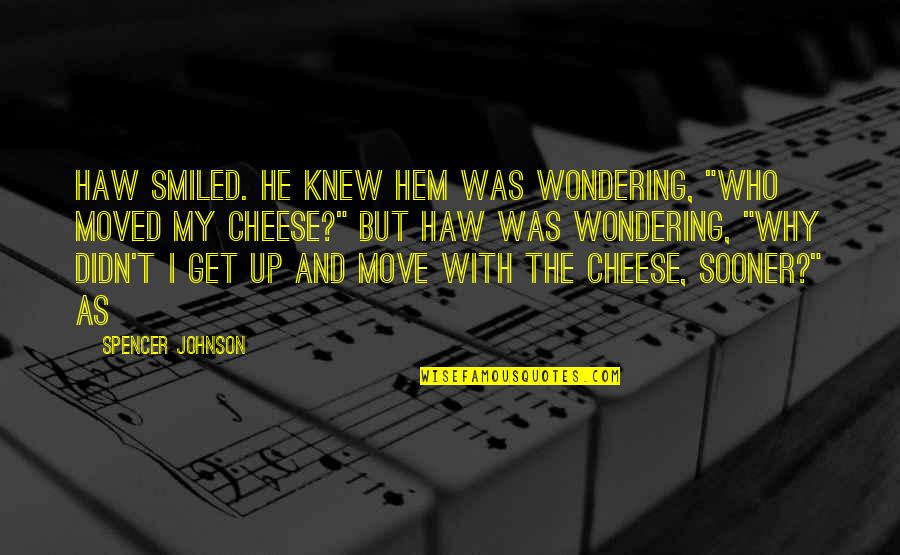 """Moved Up Quotes By Spencer Johnson: Haw smiled. He knew Hem was wondering, """"Who"""