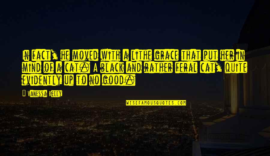Moved Up Quotes By Vanessa Kelly: In fact, he moved with a lithe grace