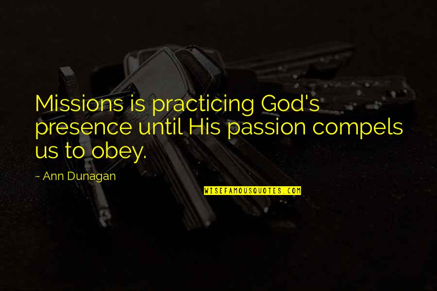 Movement And Health Quotes By Ann Dunagan: Missions is practicing God's presence until His passion