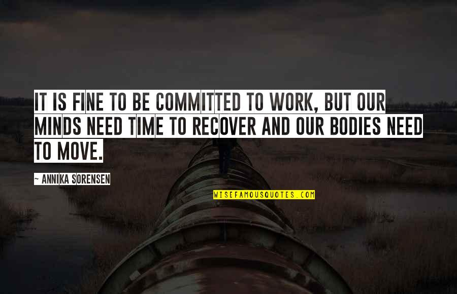 Movement And Health Quotes By Annika Sorensen: It is fine to be committed to work,