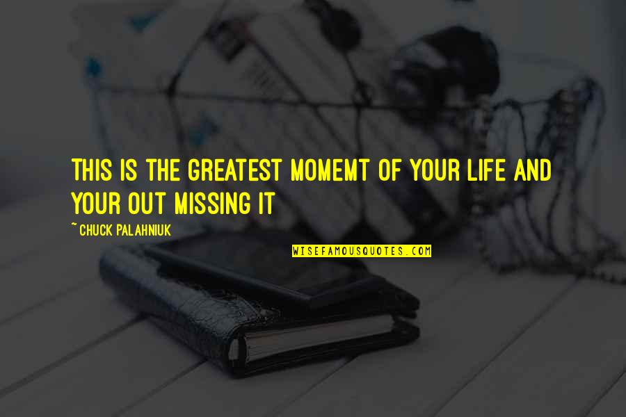 Movement And Health Quotes By Chuck Palahniuk: This is the greatest momemt of your life