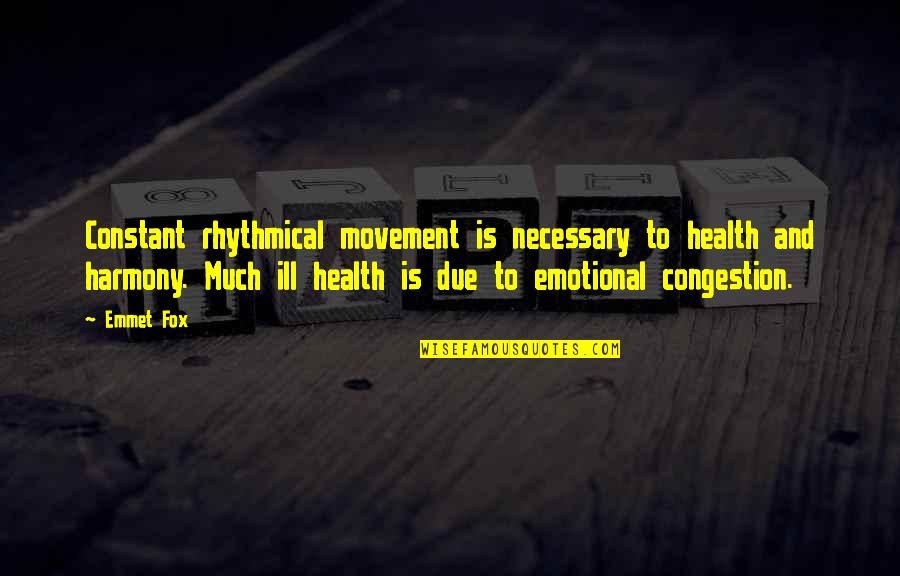 Movement And Health Quotes By Emmet Fox: Constant rhythmical movement is necessary to health and