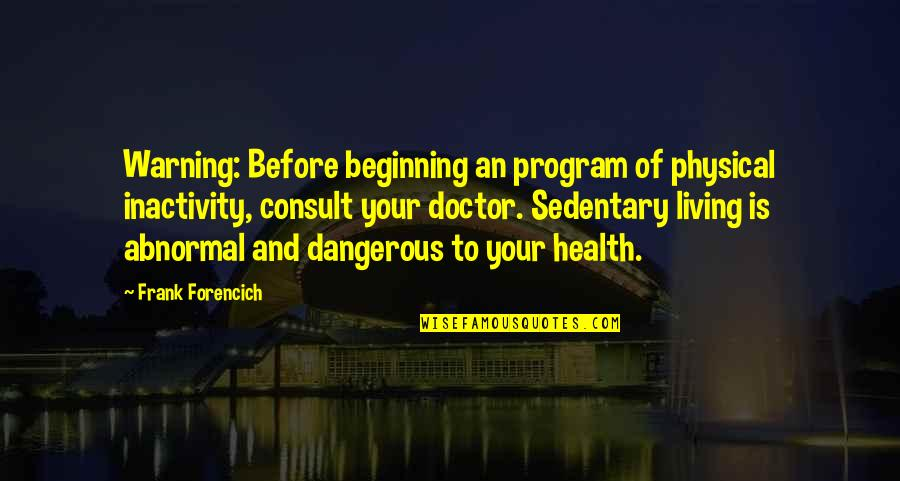 Movement And Health Quotes By Frank Forencich: Warning: Before beginning an program of physical inactivity,