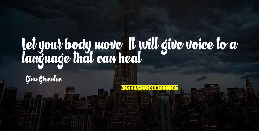 Movement And Health Quotes By Gina Greenlee: Let your body move. It will give voice