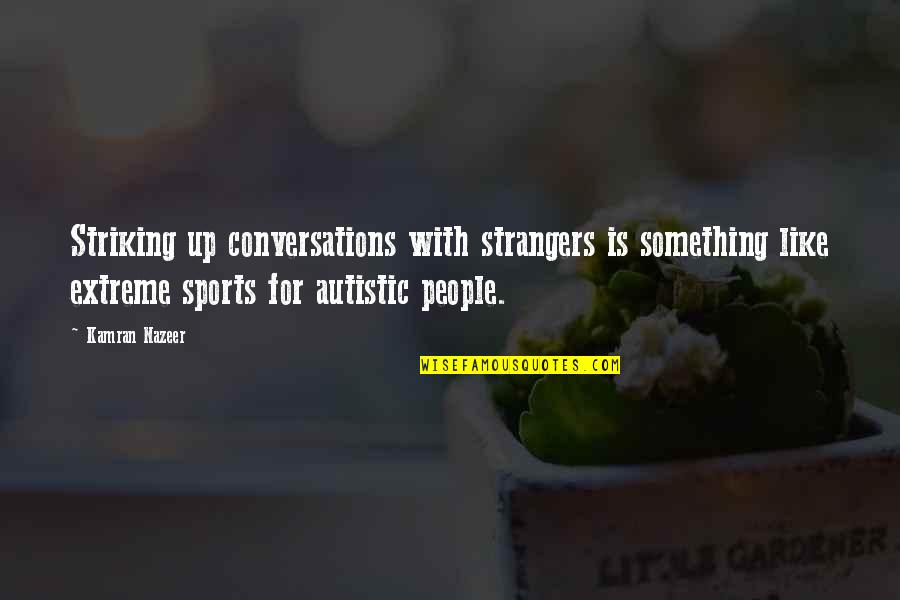 Movement And Health Quotes By Kamran Nazeer: Striking up conversations with strangers is something like
