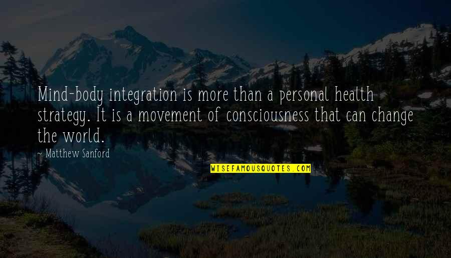 Movement And Health Quotes By Matthew Sanford: Mind-body integration is more than a personal health