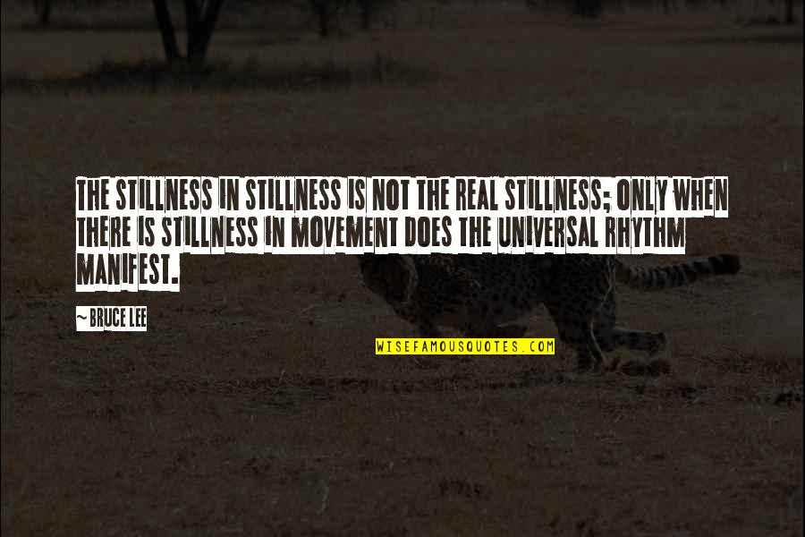 Movement And Stillness Quotes By Bruce Lee: The stillness in stillness is not the real