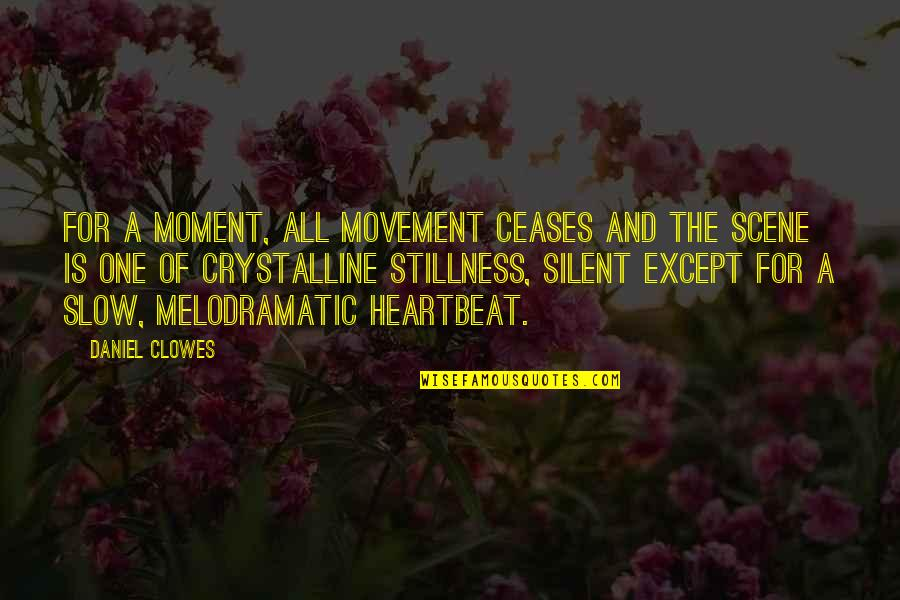 Movement And Stillness Quotes By Daniel Clowes: For a moment, all movement ceases and the