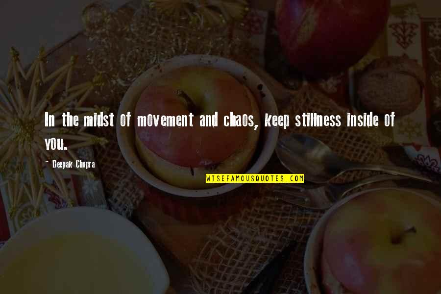 Movement And Stillness Quotes By Deepak Chopra: In the midst of movement and chaos, keep