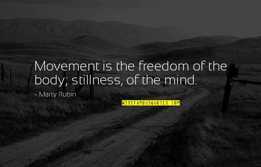 Movement And Stillness Quotes By Marty Rubin: Movement is the freedom of the body; stillness,