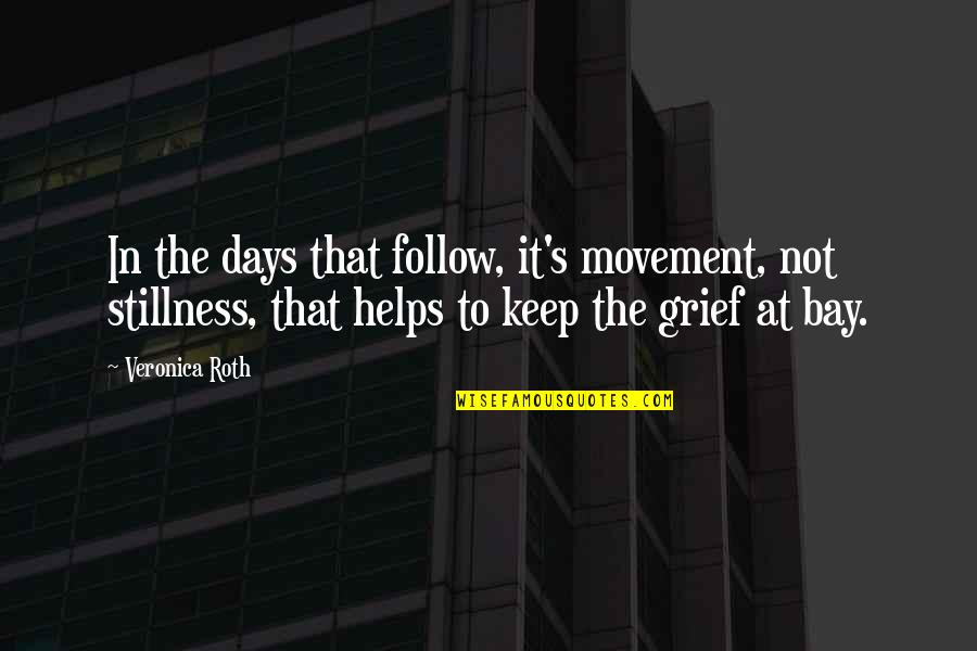 Movement And Stillness Quotes By Veronica Roth: In the days that follow, it's movement, not