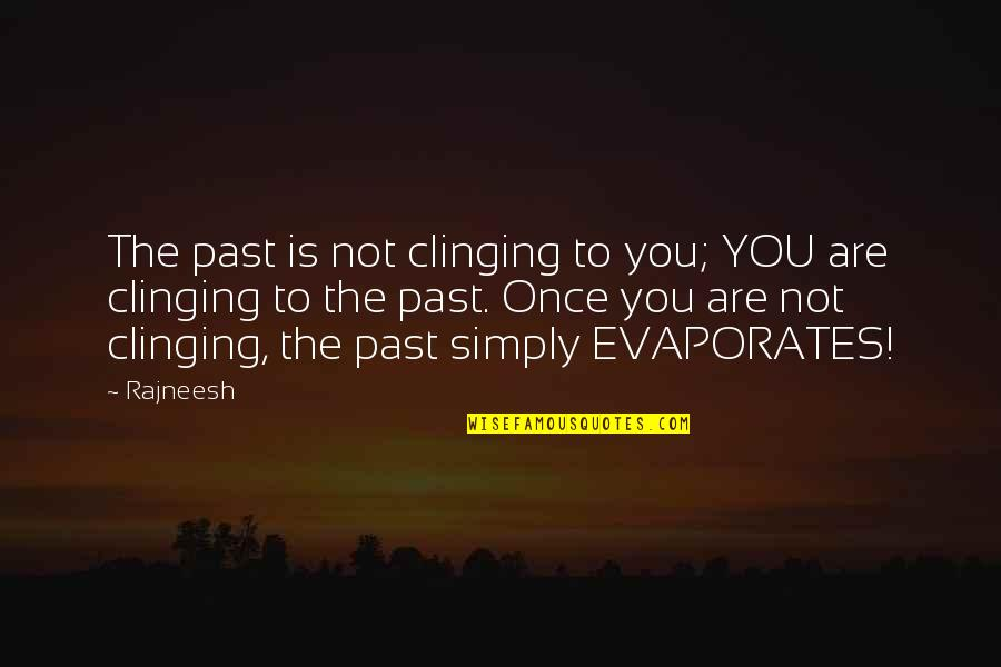 Movie Date With Friends Quotes By Rajneesh: The past is not clinging to you; YOU