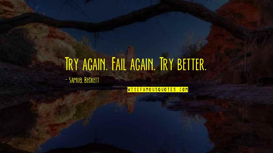 Movie Date With Friends Quotes By Samuel Beckett: Try again. Fail again. Try better.