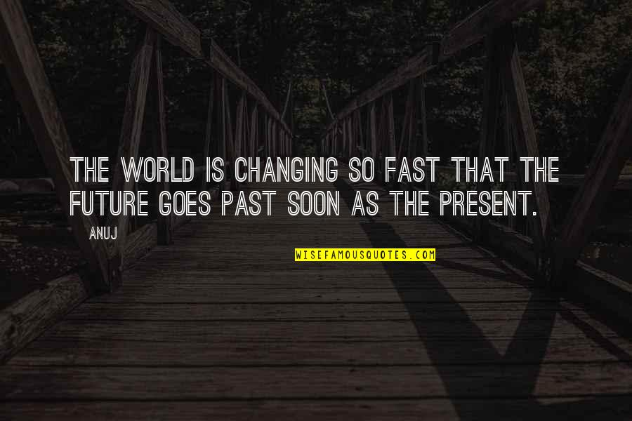 Movie Directors Quotes By Anuj: The world is changing so fast that the