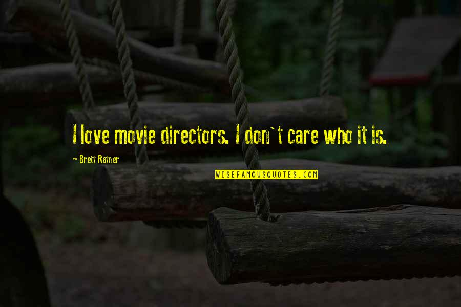 Movie Directors Quotes By Brett Ratner: I love movie directors. I don't care who