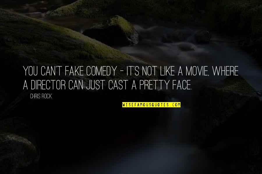 Movie Directors Quotes By Chris Rock: You can't fake comedy - it's not like