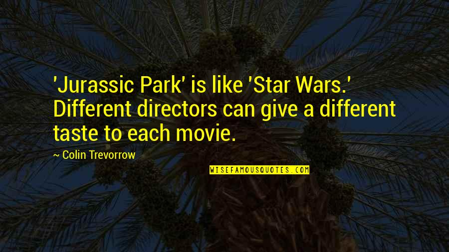 Movie Directors Quotes By Colin Trevorrow: 'Jurassic Park' is like 'Star Wars.' Different directors