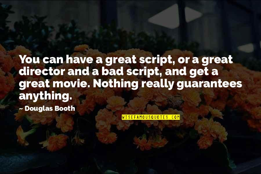 Movie Directors Quotes By Douglas Booth: You can have a great script, or a
