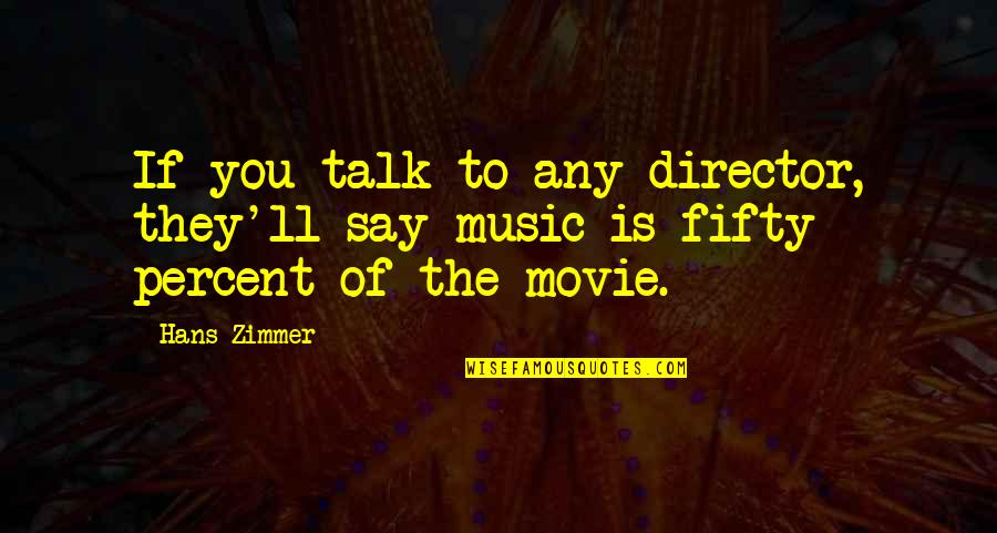 Movie Directors Quotes By Hans Zimmer: If you talk to any director, they'll say